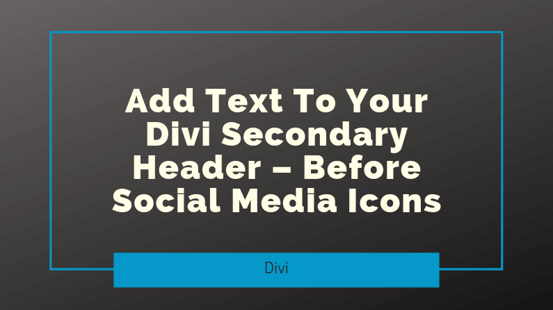 Add Text To Your Divi Secondary Header – Before Social Media Icons