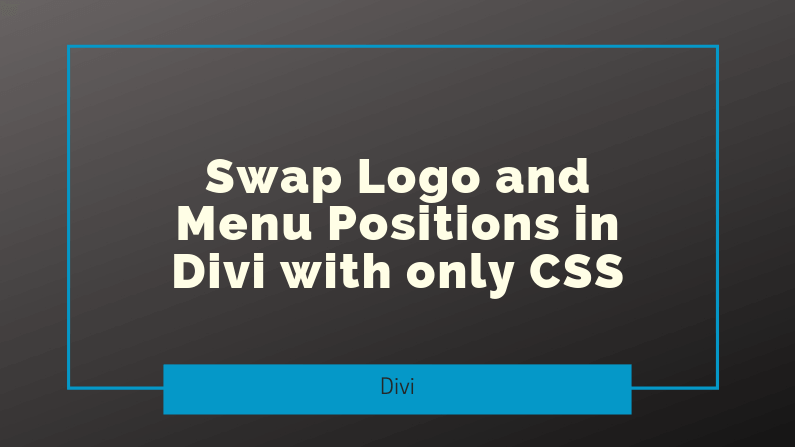 Swap Logo and Menu Positions in Divi with only CSS
