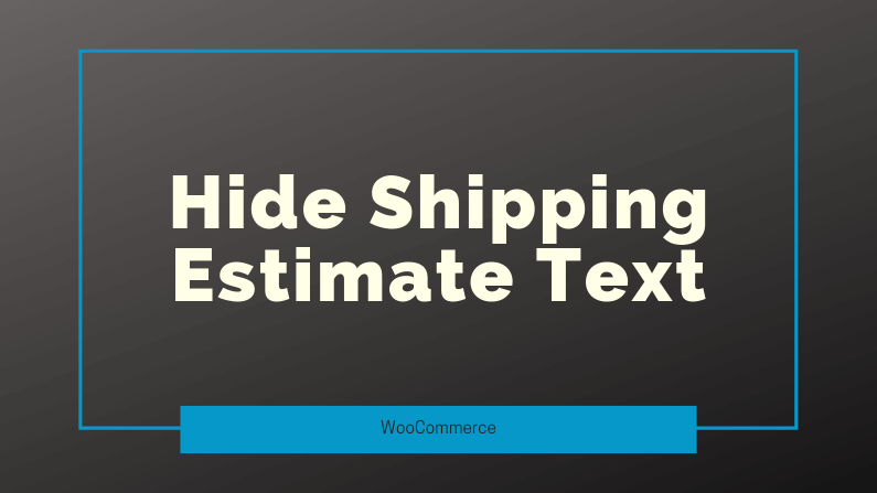 Hide Shipping Estimate on Woocommerce
