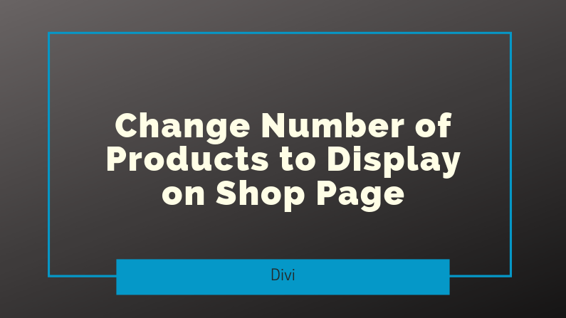 Change Number of Products to Display on Shop Page