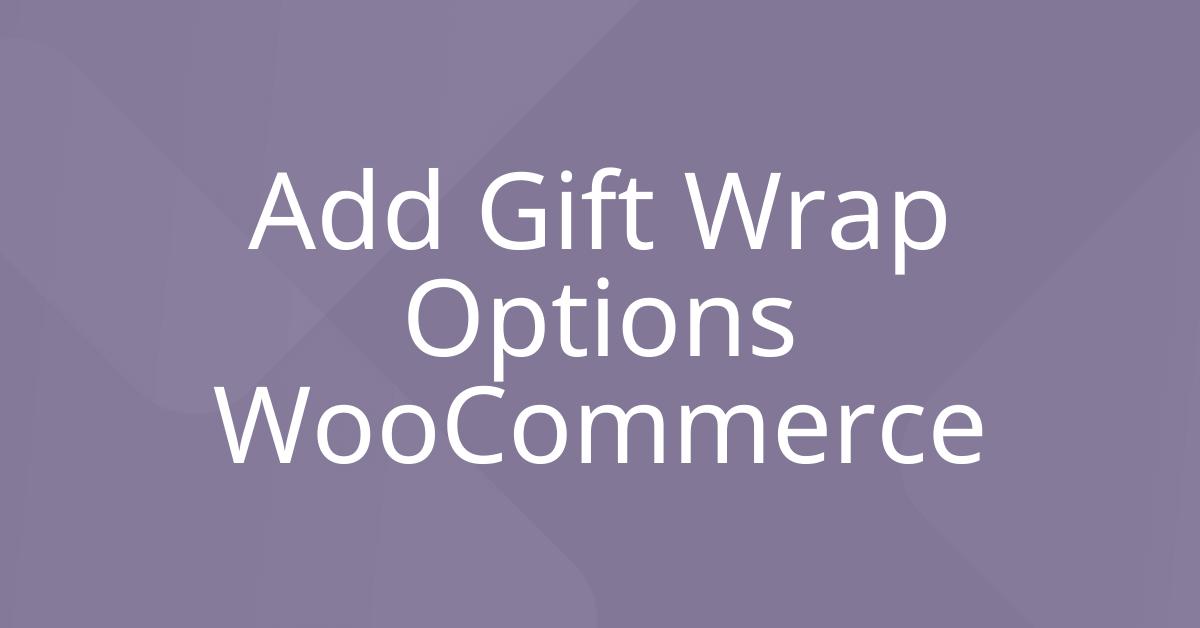 Add Gift Wrap Options WooCommerce